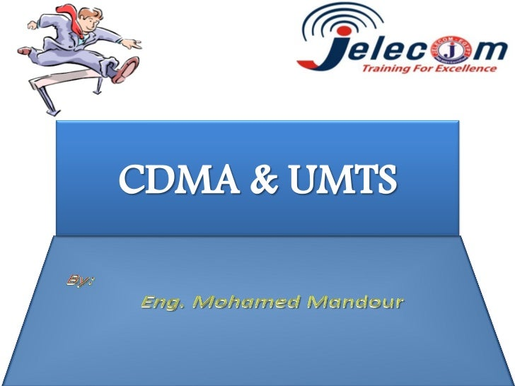 Course Outline• Introduction• Ch1: Fundamental Of CDMA• Ch2: UMTS Evolution & Air Interface.• Ch3: The UMTS Network.• Ch4:...