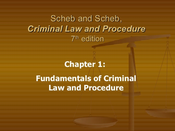 Scheb and Scheb,  Criminal Law and Procedure   7 th  edition Chapter 1:  Fundamentals of Criminal Law and Procedure