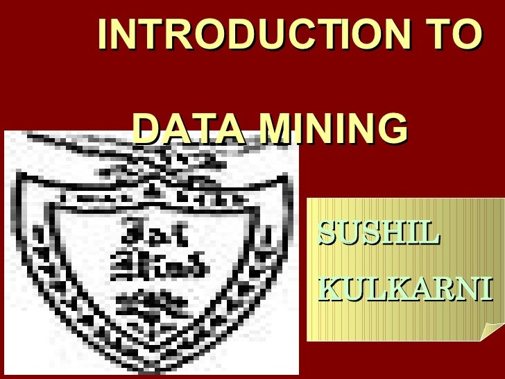SUSHIL  KULKARNI INTRODUCTION TO  DATA MINING