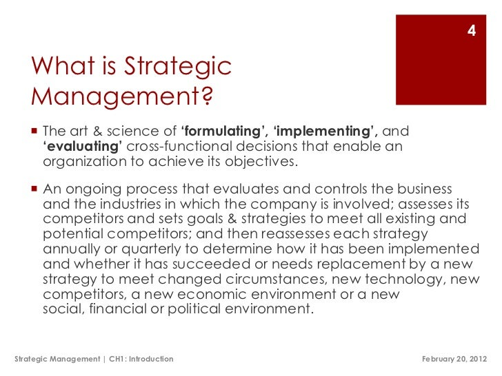strategic management an ongoing process that assesses business Strategic management, therefore, combines the activities of the various functional areas of a business to achieve organizational objectives it is the highest level of managerial activity, usually formulated by the bod and performed by the organization's ceo and executive team.
