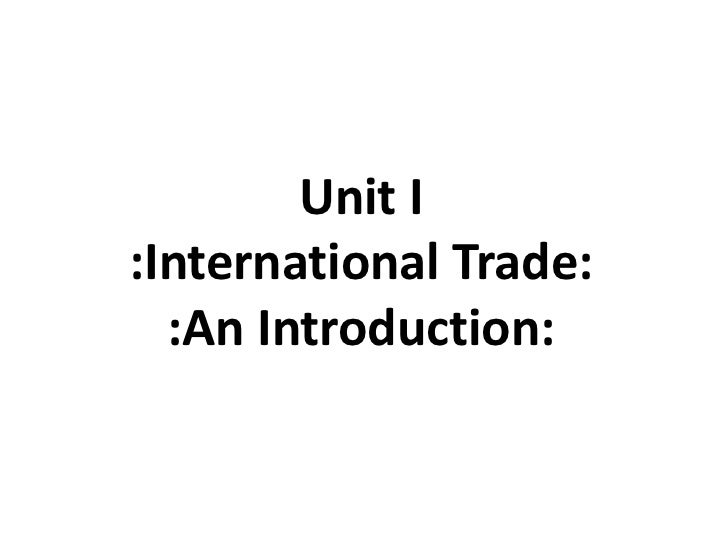 Unit I:International Trade:  :An Introduction: