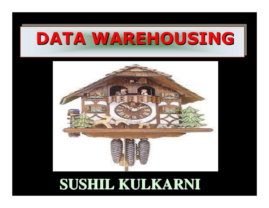 DATA WAREHOUSINGDATA WAREHOUSING SUSHIL KULKARNI