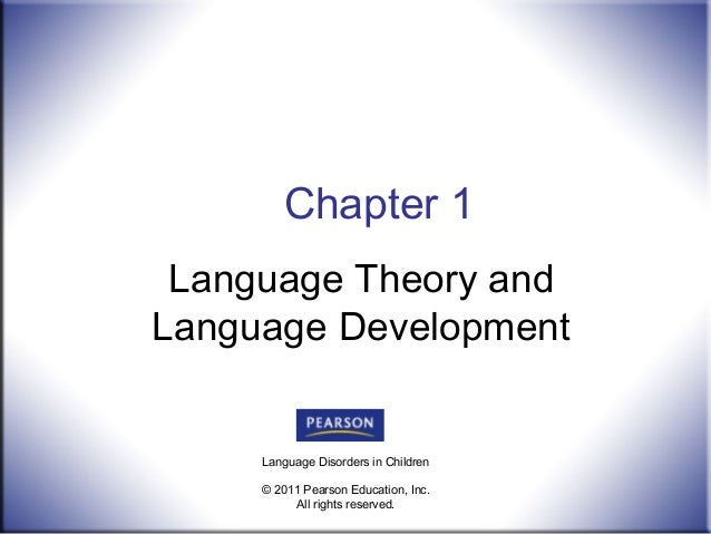 Chapter 1 Language Theory and Language Development  Language Disorders in Children © 2011 Pearson Education, Inc. All righ...