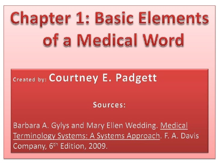 Chapter 1: Basic Elements of a Medical Word<br />Created by: Courtney E. Padgett<br />Sources:<br />Barbara A. Gylys and M...