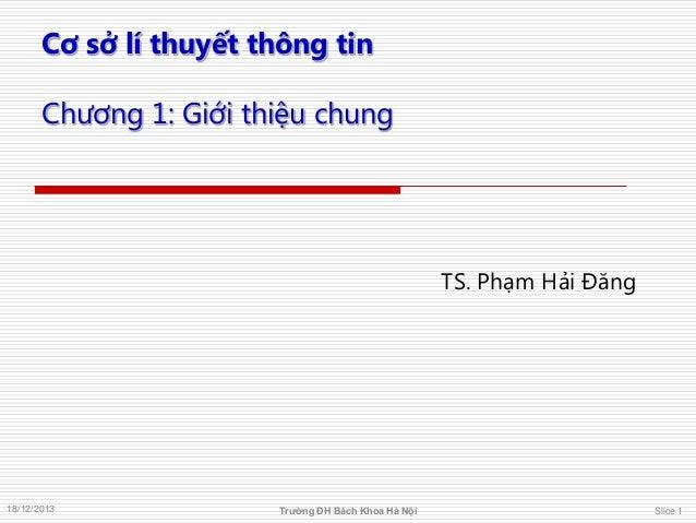 Cơ sở lí thuyết thông tin Chương 1: Giới thiệu chung  TS. Phạm Hải Đăng  18/12/2013  Trường ĐH Bách Khoa Hà Nội  Slice 1