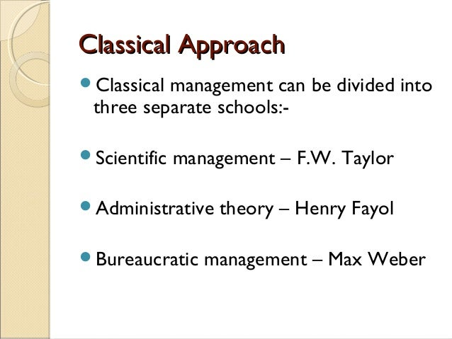 classical approaches to managment Classical management approaches unit 1: foundations of management major branches in the classical approach to management classical approach to management.