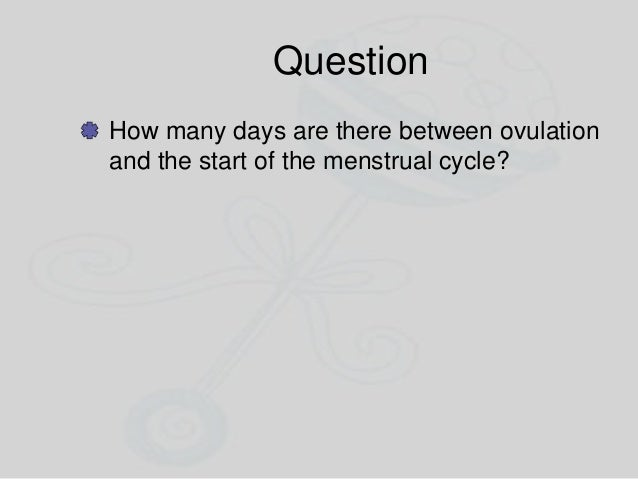 Question How many days are there between ovulation and the start of the menstrual cycle?