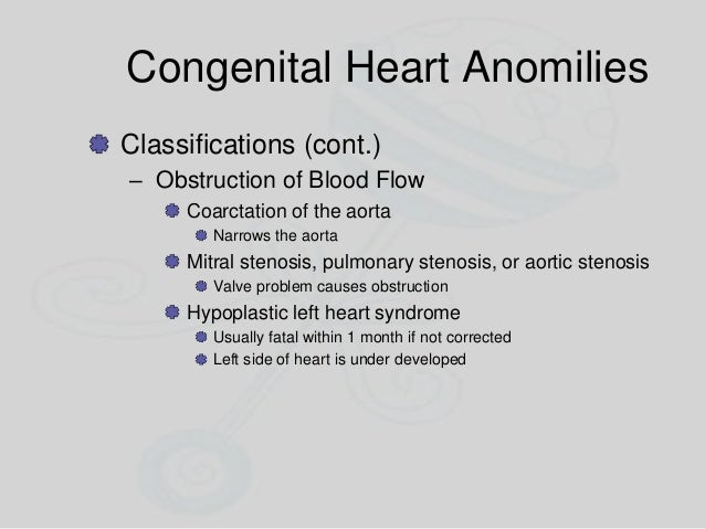 Congenital Heart Anomilies Classifications (cont.) – Obstruction of Blood Flow Coarctation of the aorta Narrows the aorta ...