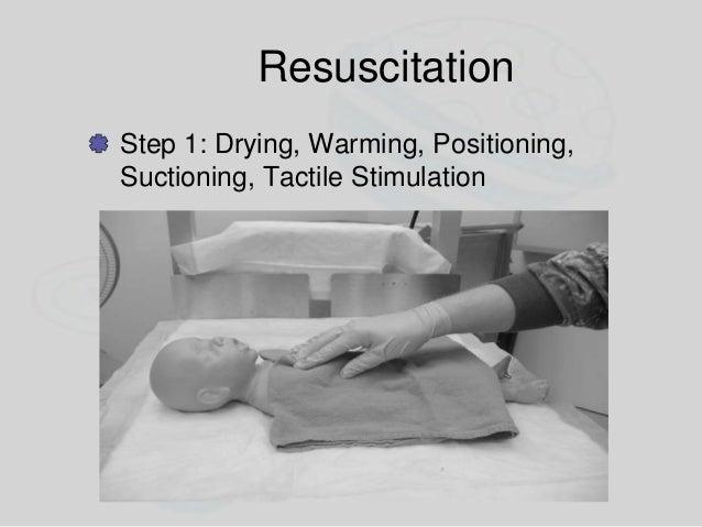Resuscitation Step 3: Ventilation – Ventilate if: HR < 100 bpm Apnea Persistent central cyanosis – Ventilate at 40-60 brea...