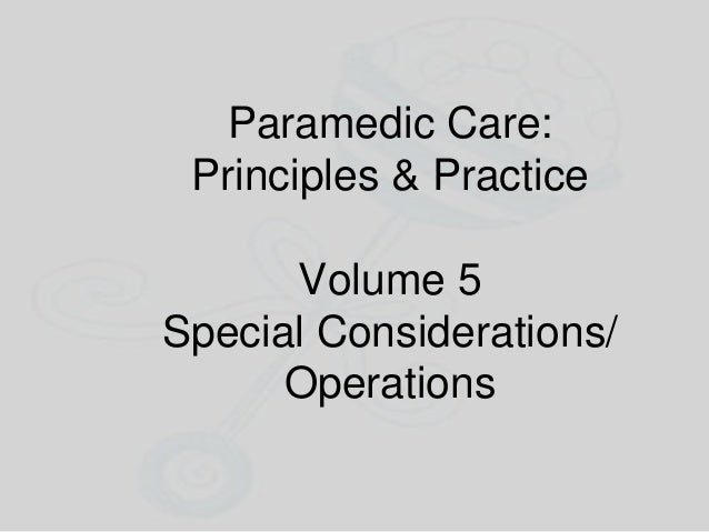 Paramedic Care: Principles & Practice Volume 5 Special Considerations/ Operations