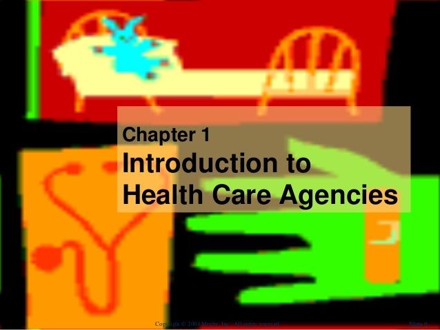 Chapter 1 Introduction to Health Care Agencies Slide 0Copyright © 2004 Mosby, Inc. All rights reserved.