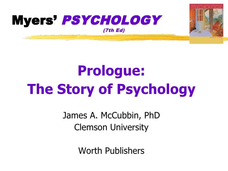Myers' PSYCHOLOGY               (7th Ed)             Prologue:  The Story of Psychology      James A. McCubbin, PhD       ...