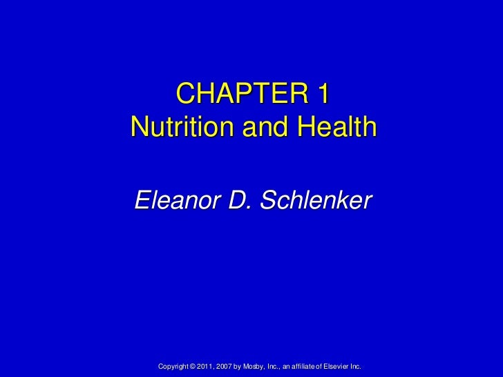 CHAPTER 1Nutrition and HealthEleanor D. Schlenker  Copyright © 2011, 2007 by Mosby, Inc., an affiliate of Elsevier Inc.