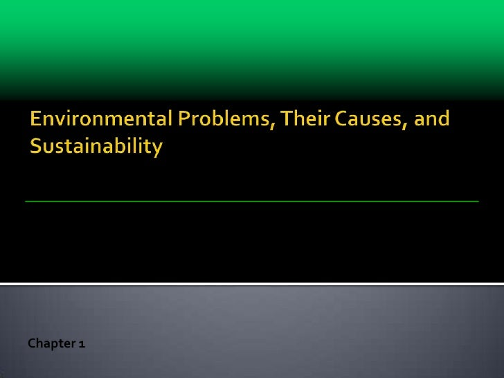 Environmental Problems, Their Causes, and Sustainability<br />Chapter 1<br />