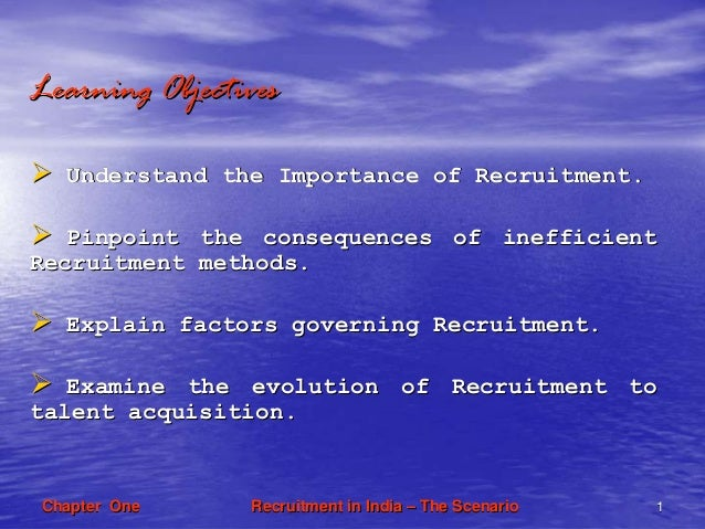 Recruitment in IndiaRecruitment in India –– The ScenarioThe Scenario 11Chapter OneChapter OneLearning ObjectivesLearning O...