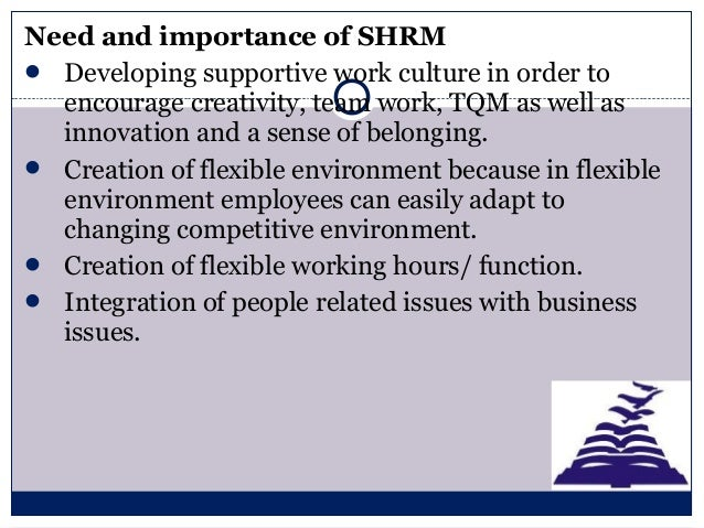importance of shrm in an organization Makers in organizations can create competitive advantage through hrm  environmental factors and the importance of strategic hrm several recent  changes to.