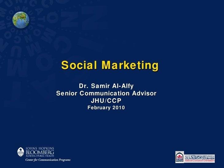 Social Marketing Dr. Samir Al-Alfy Senior Communication Advisor JHU/CCP February 2010