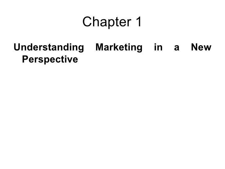Chapter 1 <ul><li>Understanding Marketing in a New Perspective </li></ul>