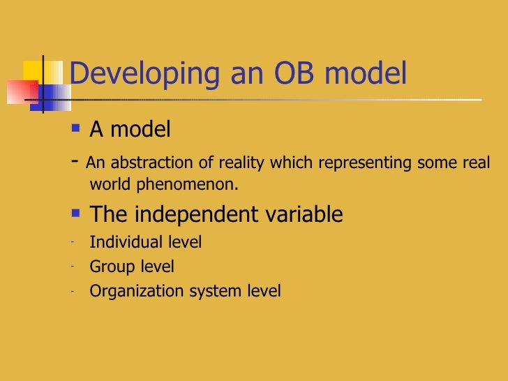 Developing an OB model <ul><li>A model </li></ul><ul><li>-  An abstraction of reality which representing some real world p...