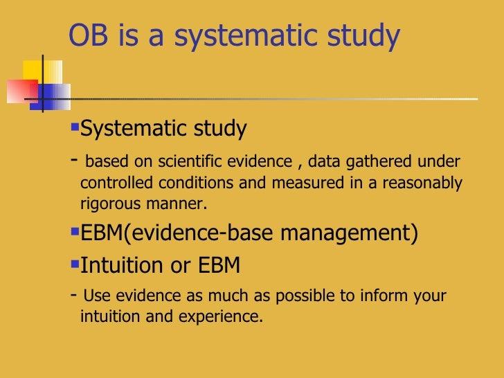 OB is a systematic study <ul><li>Systematic study </li></ul><ul><li>-  based on scientific evidence , data gathered under ...