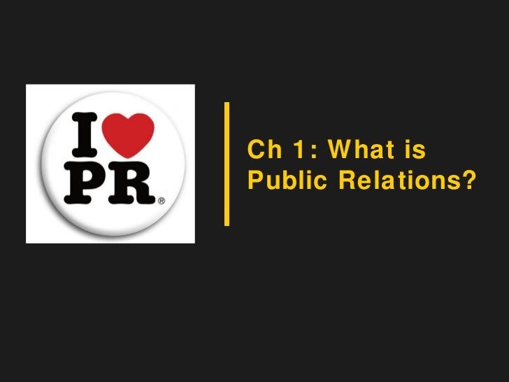Ch 1: What isPublic Relations?