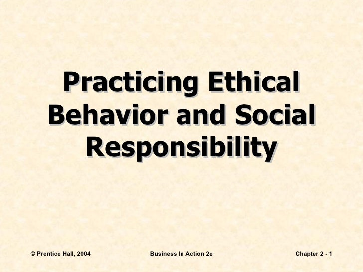 Practicing Ethical Behavior and Social Responsibility