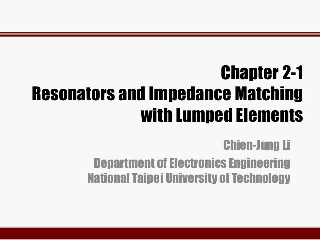 Chapter 2-1 Resonators and Impedance Matching with Lumped Elements Chien-Jung Li Department of Electronics Engineering Nat...