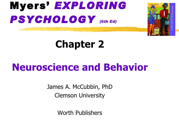 Myers'  EXPLORING   PSYCHOLOGY   (6th Ed) <ul><li>Chapter 2 </li></ul><ul><li>Neuroscience and Behavior </li></ul><ul><li>...