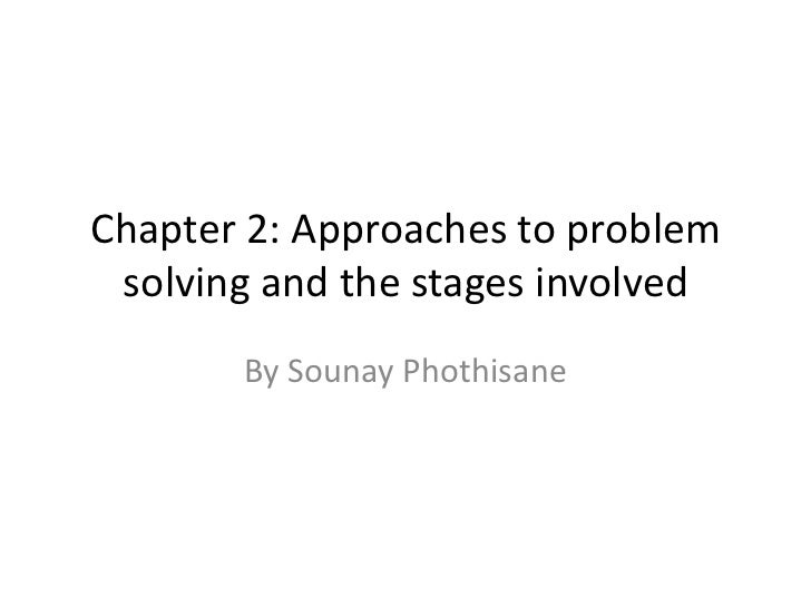 Chapter 2: Approaches to problem solving and the stages involved       By Sounay Phothisane