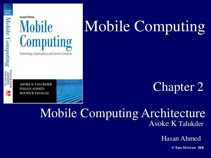 Mobile Computing                    Chapter 2Mobile Computing Architecture                   Asoke K Talukder             ...