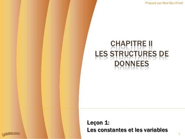 Préparé par Med Ben Khelil      CHAPITRE II  LES STRUCTURES DE       DONNEESLeçon 1:Les constantes et les variables       ...