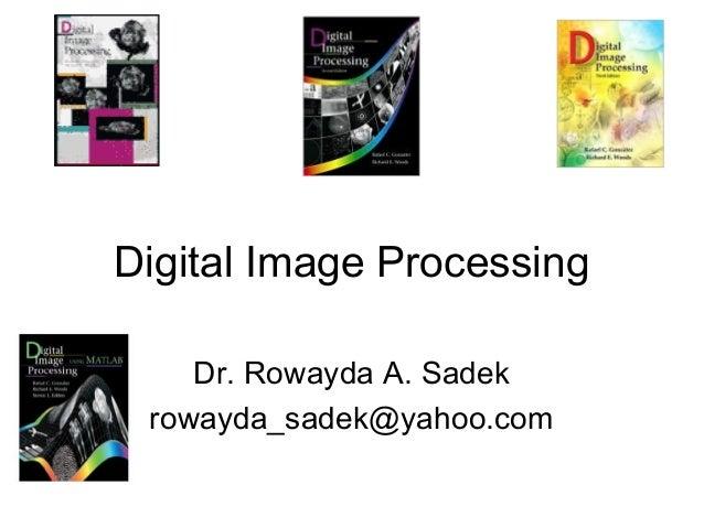 Digital Image Processing Dr. Rowayda A. Sadek rowayda_sadek@yahoo.com