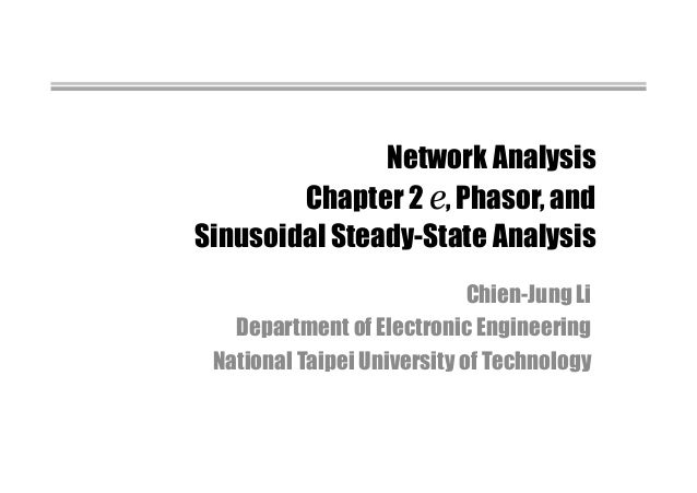 Network Analysis Chapter 2 e, Phasor, and Sinusoidal Steady-State Analysis Chien-Jung Li Department of Electronic Engineer...