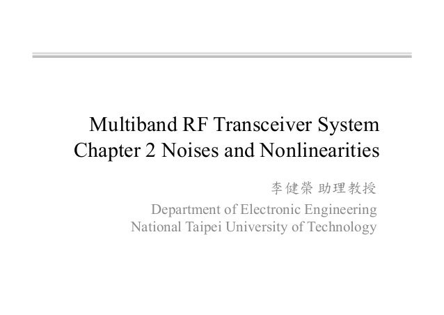 Multiband RF Transceiver System Chapter 2 Noises and Nonlinearities 李健榮 助理教授 Department of Electronic Engineering National...