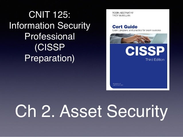 CNIT 125: Information Security Professional (CISSP Preparation) Ch 2. Asset Security