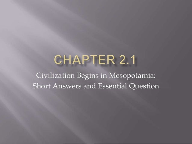 Civilization Begins in Mesopotamia:Short Answers and Essential Question