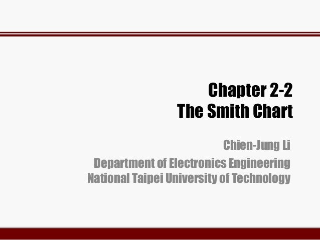Chapter 2-2 The Smith Chart Chien-Jung Li Department of Electronics Engineering National Taipei University of Technology