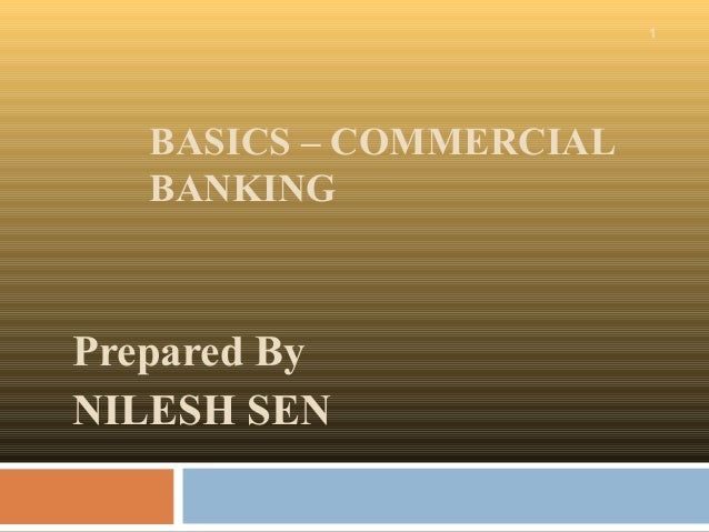 BASICS – COMMERCIALBANKINGPrepared ByNILESH SEN1