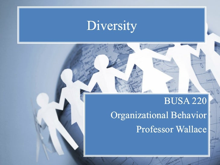 diversity in organizational behavior The positive influence of cultural diversity in organizational behavior by linda emma updated april 16, 2018.