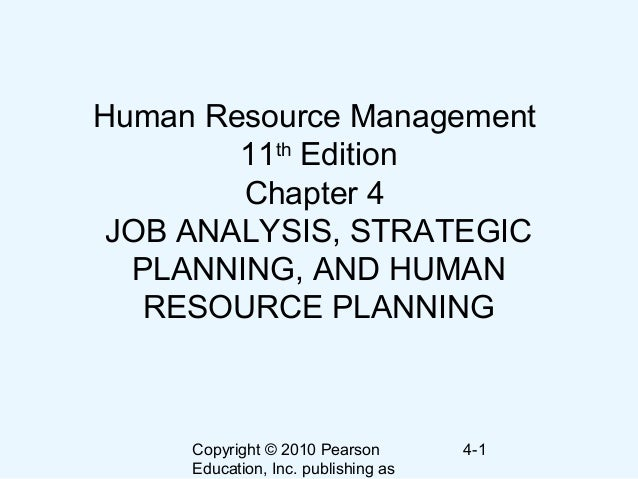 Copyright © 2010 Pearson Education, Inc. publishing as 4-1 Human Resource Management 11th Edition Chapter 4 JOB ANALYSIS, ...