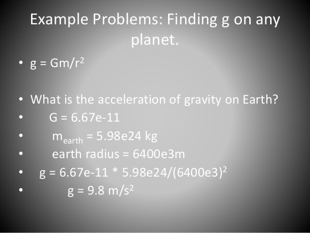 Way to find the mass of the earth.  • g = 9.8 m/s2 was already known, Newton  could calculate G = 6.67e-11, and the radius...