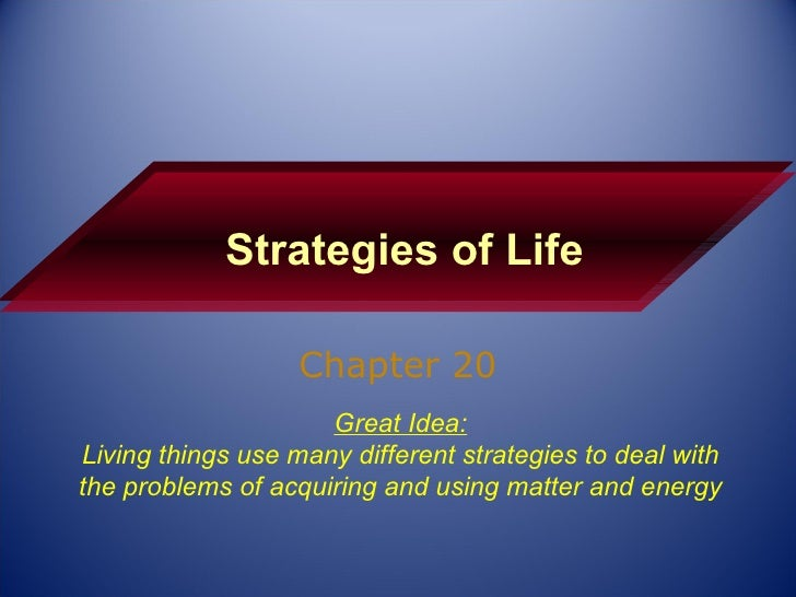 Strategies of Life Chapter 20 Great Idea: Living things use many different strategies to deal with the problems of acquiri...
