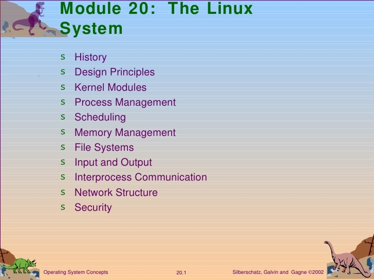 Module 20:  The Linux System <ul><li>History  </li></ul><ul><li>Design Principles </li></ul><ul><li>Kernel Modules </li></...