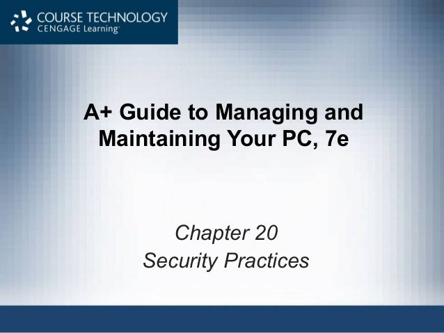 A+ Guide to Managing andMaintaining Your PC, 7eChapter 20Security Practices