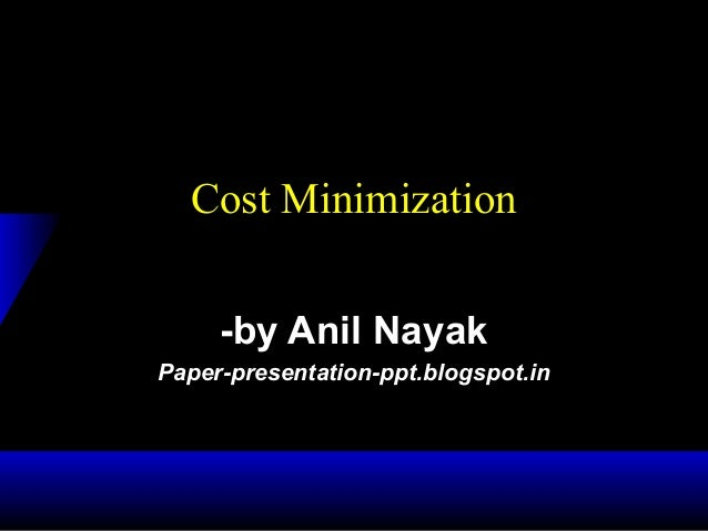 Cost Minimization-by Anil NayakPaper-presentation-ppt.blogspot.in