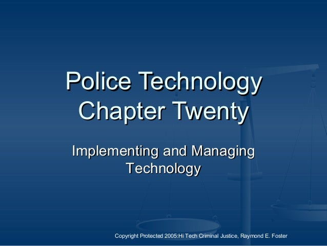 Copyright Protected 2005:Hi Tech Criminal Justice, Raymond E. Foster Police TechnologyPolice Technology Chapter TwentyChap...