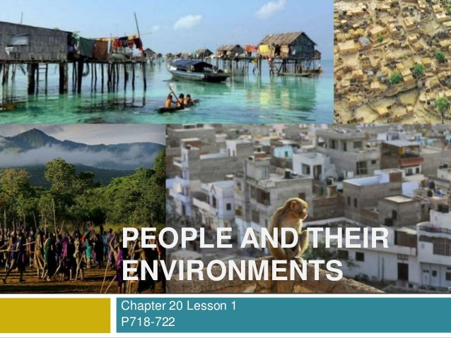 Chapter 20 Lesson 1 P718-722 PEOPLE AND THEIR ENVIRONMENTS