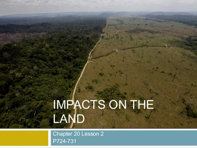 Chapter 20 Lesson 2 P724-731 IMPACTS ON THE LAND