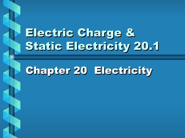 Electric Charge &  Static Electricity 20.1 Chapter 20  Electricity