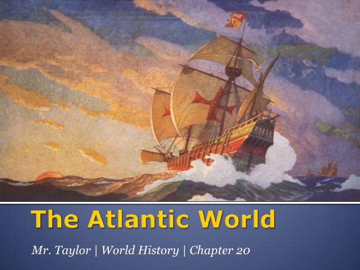 The Atlantic World<br />Mr. Taylor | World History | Chapter 20<br />